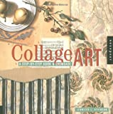 Atkinson, Jennifer: Collage Art: The Step-By-Step Guide and Showcase