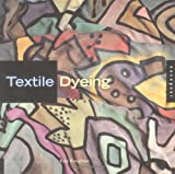 Broughton, Kate: Textile Dyeing: The Step-By-Step Guide and Showcase