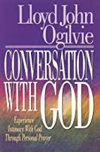 Conversation with God by Lloyd John Ogilvie