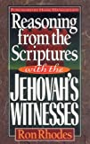 Rhodes, Ron: Reasoning from the Scriptures With the Jehovah&#39;s Witnesses