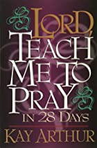 Lord, Teach Me to Pray in 28 Days by Kay&hellip;