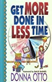 Otto, Donna: Get More Done in Less Time-- And Get on With the Good Stuff