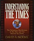 Noebel, David A.: Understanding the Times: The Religious Worldviews of Our Day and the Search for Truth