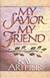 Arthur, Kay: My Savior, My Friend: A Daily Devotional