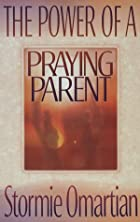 The Power of a Praying Parent by Stormie&hellip;