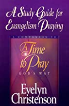 A Study Guide for Evangelism Praying: A…