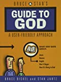 Jantz, Stan: Bruce &amp; Stan&#39;s Guide to God: A User-Friendly Approach