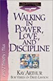 Arthur, Kay: Walking in Power, Love, and Discipline: 1 And 2 Timothy and Titus (The International Inductive Study Series)