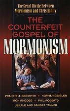 The Counterfeit Gospel of Mormonism: The…