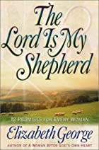 The Lord is My Shepherd by Elizabeth George