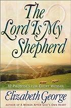 The Lord is My Shepherd by Elizabeth George