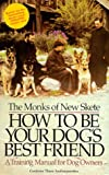 Monks of New Skete: How to Be Your Dog's Best Friend