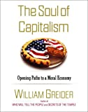 GREIDER, WILLIAM: Soul of Capitalism: A PATH TO A MORAL ECONOMY