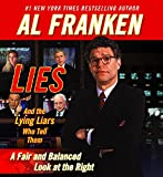 Franken, Al: Lies and the Lying Liars Who Tell Them: A Fair and Balanced Look at the Right