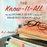 A.J. Jacobs: The Know-It-All: One Man's Humble Quest to Become the Smartest Person in the World (Unabridged Edition)