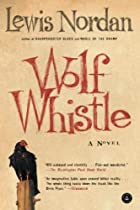 Wolf Whistle by Lewis Nordan