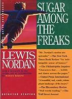 Sugar Among the Freaks by Lewis Nordan