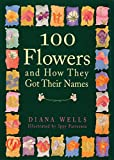 Wells, Diana: 100 Flowers and How They Got Their Names