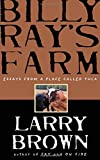 Brown, Larry: Billy Ray's Farm: Essays