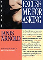 Excuse Me for Asking by Janis Arnold