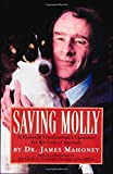 Mahoney, James: Saving Molly: A Research Veterinarian's Hard Choices for the Love of Animals