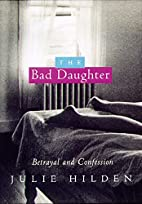 The Bad Daughter: Betrayal and Confession by…