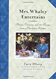 Whaley, Emily: Mrs. Whaley Entertains: Advice, Opinions, and 100 Recipes from a Charleston Kitchen