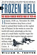 A Frozen Hell: The Russo-Finnish Winter War…