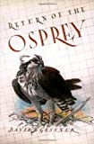 Gessner, David: Return of the Osprey: A Season of Flight and Wonder