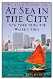 Kornblum, William: At Sea in the City: New York from the Water&#39;s Edge