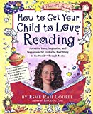Codell, Esme Raji: How to Get Your Child to Love Reading: A Parents Guide