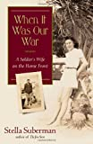 Suberman, Stella: When It Was Our War: A Soldier's Wife on the Home Front