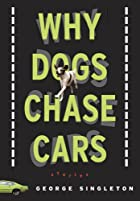 Why Dogs Chase Cars: Tales of a Beleaguered…