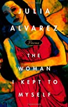 The Woman I Kept to Myself by Julia Alvarez