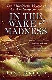 Druett, Joan: In the Wake of Madness: The Murderous Voyage of the Whaleship Sharon