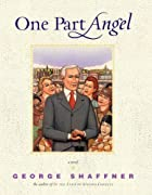 One Part Angel: A Novel by George Shaffner