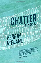 Chatter: A Novel by Perrin Ireland
