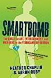 Chaplin, Heather: Smartbomb: The Quest for Art, Entertainment, and Big Bucks in the Videogame Revolution