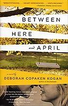Between Here and April by Deborah Copaken…