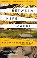 Between Here and April by Deborah Copaken…