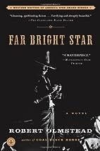Far Bright Star by Robert Olmstead