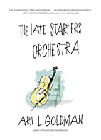 The Late Starters Orchestra by Ari L.…
