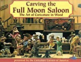 Caricature Carvers of America Staff: Carving the Full Moon Saloon : The Art of Caricatures