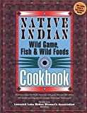 Hunt, David: Native Indian Wild Game, Fish & Wild Foods Cookbook: Recipes from North American Native Cooks