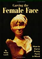 Carving the Female Face: How-To Carve Pretty…