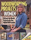 Hendry, Linda: Woodworking Projects for Women: 16 Easy-to-Build Projects for the Home and Garden (Craftswoman Book series)