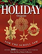 Holiday Ornaments for the Scroll Saw: Over…
