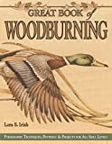 Irish, Lora S.: Great Book of Woodburning : Pyrography Techniques, Patterns and Projects for All Skill Levels