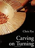 Pye, Chris: Carving on Turning