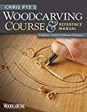 Pye, Chris: Chris Pye's Woodcarving Course & Reference Manual: A Beginner's Guide to Traditional Techniques (Woodcarving Illustrated Books)